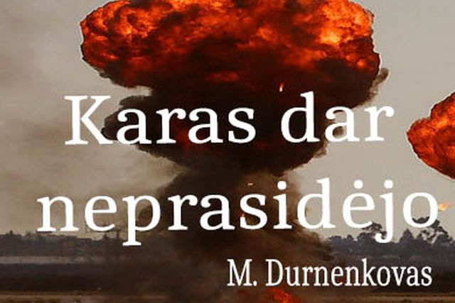 """PREMJERA! M. Durnenkovas """"KARAS DAR NEPRASIDĖJO"""""""