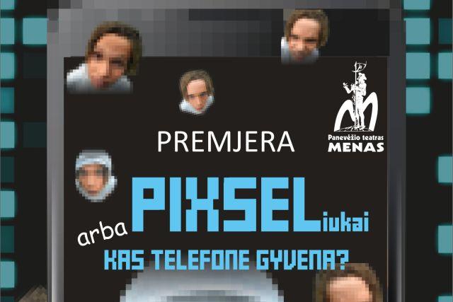 """""""PIKSELIUKAI arba KAS TELEFONE GYVENA…"""""""
